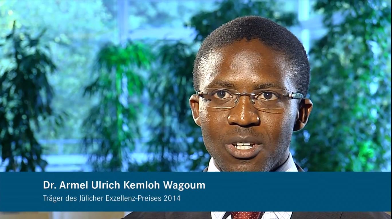 Exellenzpreisträger 2014 – Forschungszentrum Jülich Dr. Armel Ulrich Kemloh Wagoum